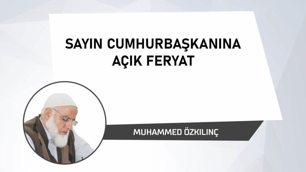 Sayın Cumhurbaşkanına Açık Feryat