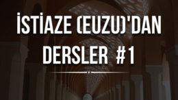 1) İstiaze (EUZU)'dan Dersler