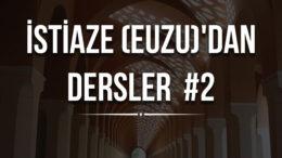 2) İstiaze (EUZU)'dan Dersler