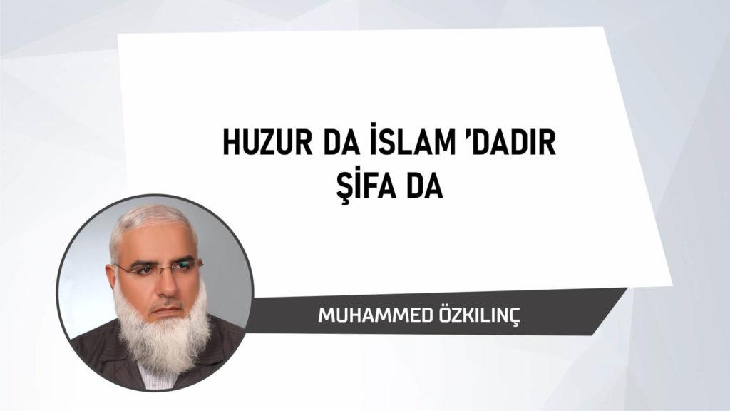 Huzur da İslam'dadır Şifa da