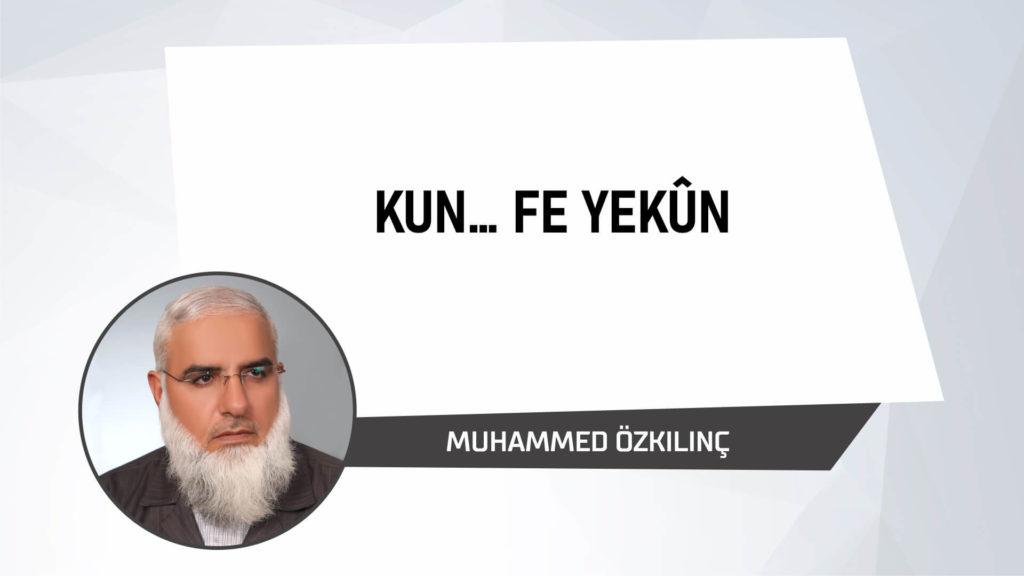 Kun… Fe Yekûn