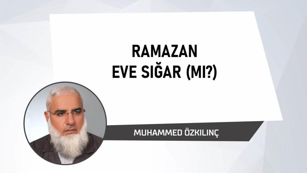 Ramazan Eve Sığar mı