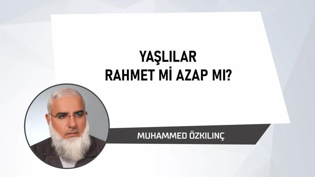 Yaşlılar Rahmet mi Azap mı
