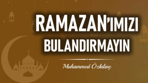 Ramazan'ımızı Bulandırmayın
