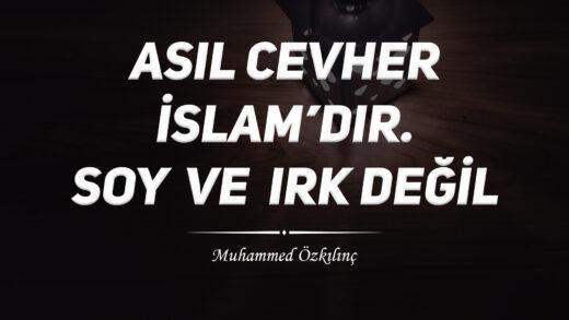 Asıl Cevher İslam'dır. Soy ve Irk Değil