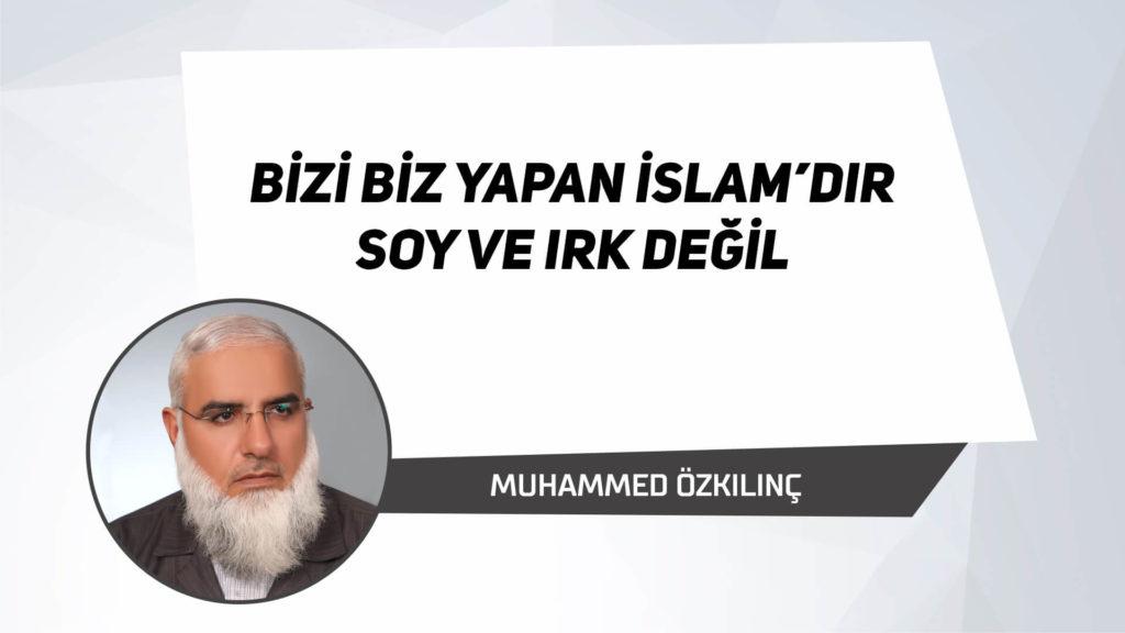 Bizi Biz Yapan İslam'dır Soy ve Irk Değil
