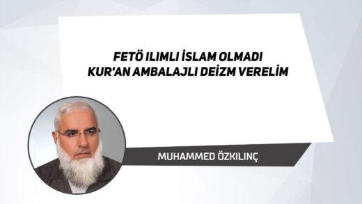 FETÖ Ilımlı İslam Olmadı Kur'an Ambalajlı DEİZM Verelim