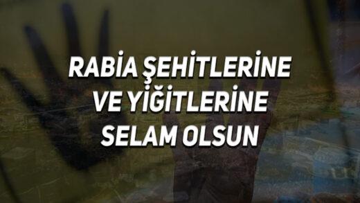 Rabia Şehitlerine ve Yiğitlerine Selam Olsun…