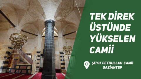Şeyh Fethullah Camii #GAZİANTEP – Tek Direk Üstünde Yükselen Camii