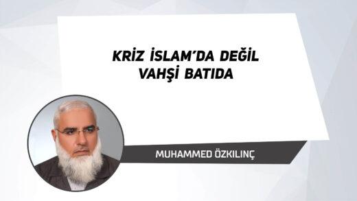 Kriz İslam'da Değil Vahşi Batıda