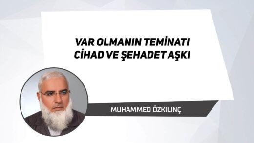Var Olmanın Teminatı Cihad ve Şehadet Aşkı