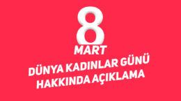 8 Mart Dünya Kadınlar Günü Hakkında Açıklama