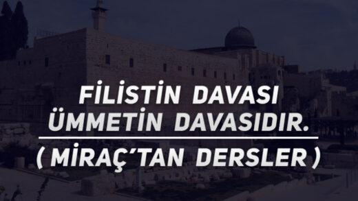 Filistin Davası, Ümmetin Davasıdır (Miraç'tan Dersler)