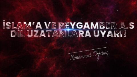 İslam'a ve Peygamber A.S Dil Uzatanlara Uyarı!