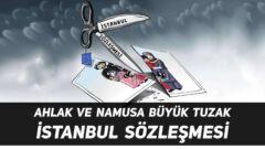 Ahlak ve namusa büyük tuzak: İstanbul Sözleşmesi