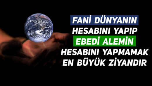 Fani Dünyanın Hesabını Yapıp Ebedi Alemin Hesabını Yapmamak