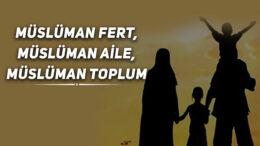 Müslüman Fert, Müslüman Aile, Müslüman Toplum