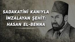 Sadakatini Kanıyla İmzalayan Şehit: Hasan el-Benna