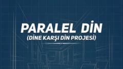Paralel Din (Dine Karşı Din Projesi)