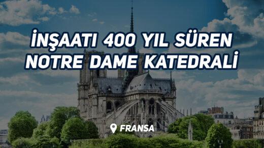 İnşaatı 400 Yıl Süren Notre Dame Katedrali ( Fransa )