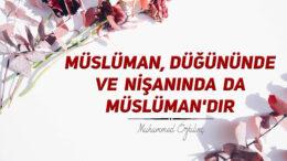 Müslüman Düğününde ve Nişanında da Müslüman'dır