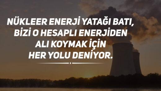 Nükleer Enerji Yatağı Batı, Bizi O Hesaplı Enerjiden Alı Koymak İçin Her Yolu Deniyor