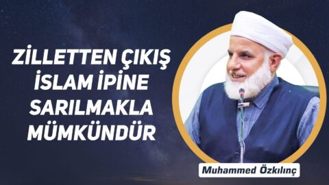 Zilletten Çıkış İslam ipine Sarılmakla Mümkündür