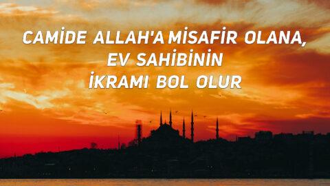 Camide Allah'a Misafir Olana, Ev Sahibinin İkramı Bol Olur